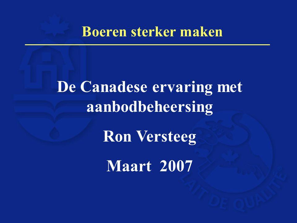 Boeren sterker maken De Canadese ervaring met aanbodbeheersing Ron Versteeg Maart 2007