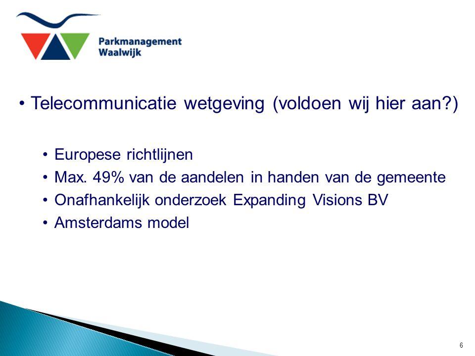 6 Telecommunicatie wetgeving (voldoen wij hier aan?) Europese richtlijnen Max. 49% van de aandelen in handen van de gemeente Onafhankelijk onderzoek E