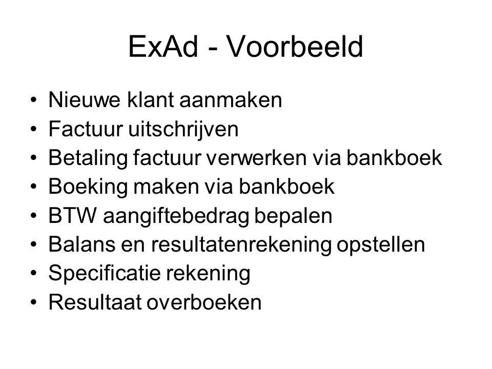 ExAd - Voorbeeld Nieuwe klant aanmaken Factuur uitschrijven Betaling factuur verwerken via bankboek Boeking maken via bankboek BTW aangiftebedrag bepa