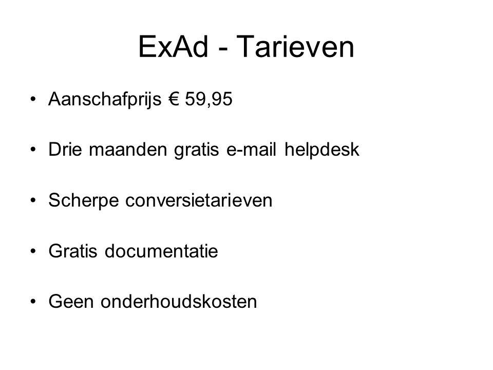 ExAd - Tarieven Aanschafprijs € 59,95 Drie maanden gratis e-mail helpdesk Scherpe conversietarieven Gratis documentatie Geen onderhoudskosten