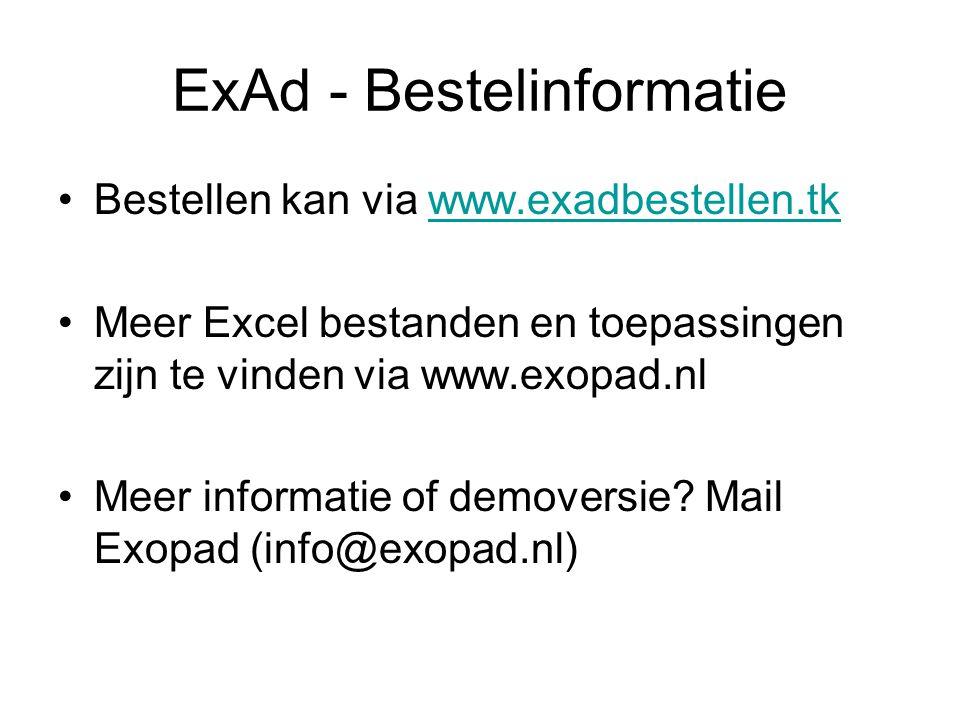 ExAd - Bestelinformatie Bestellen kan via www.exadbestellen.tkwww.exadbestellen.tk Meer Excel bestanden en toepassingen zijn te vinden via www.exopad.