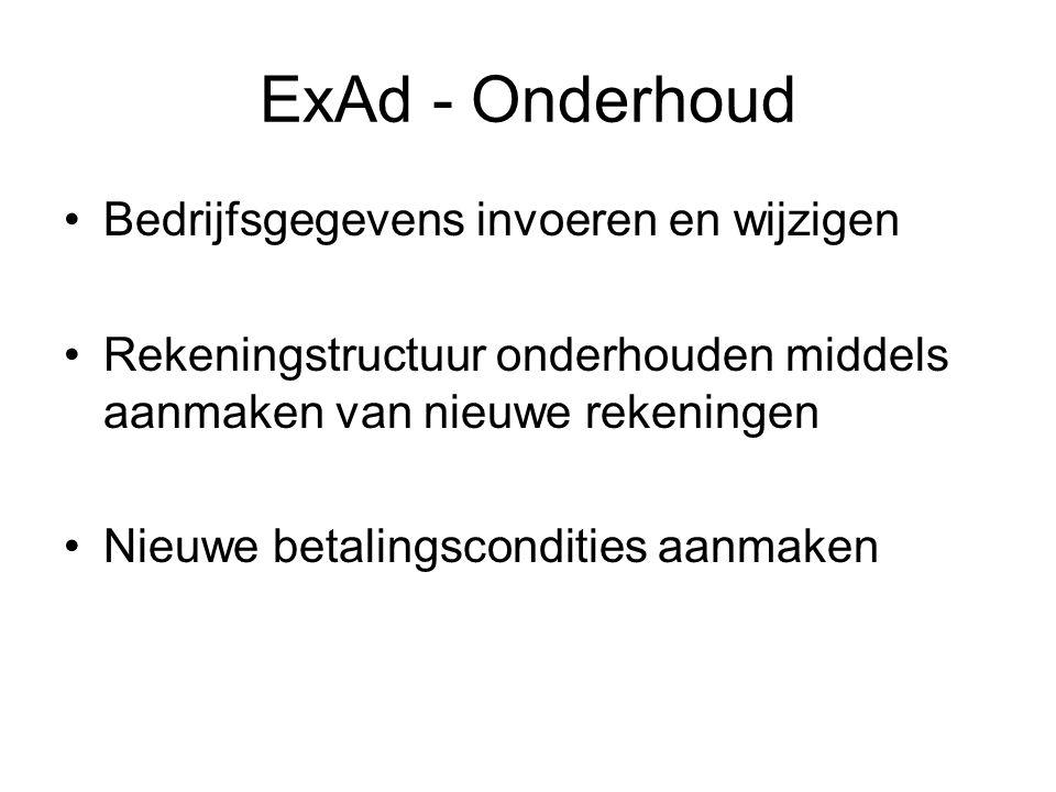 ExAd - Onderhoud Bedrijfsgegevens invoeren en wijzigen Rekeningstructuur onderhouden middels aanmaken van nieuwe rekeningen Nieuwe betalingscondities