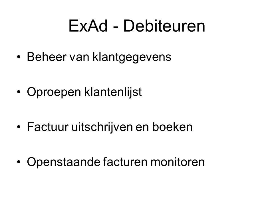 ExAd - Debiteuren Beheer van klantgegevens Oproepen klantenlijst Factuur uitschrijven en boeken Openstaande facturen monitoren