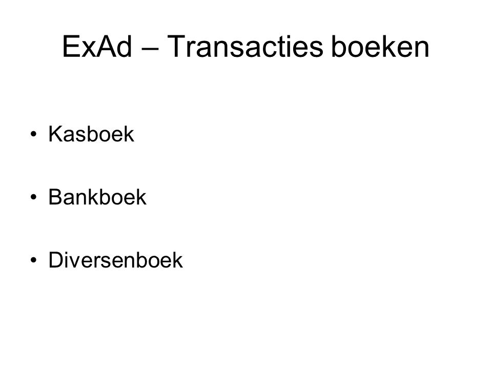 ExAd – Transacties boeken Kasboek Bankboek Diversenboek