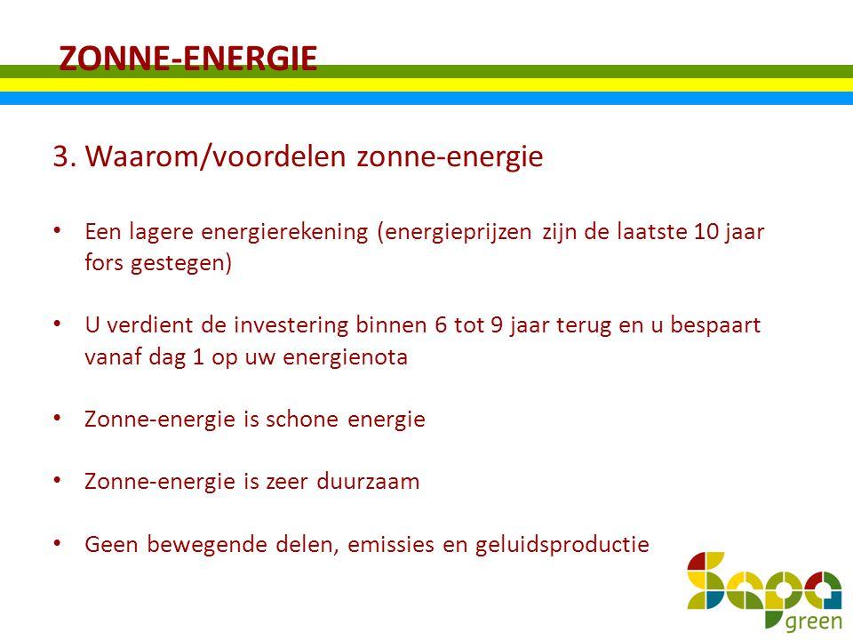 ZONNE-ENERGIE 3.Waarom/voordelen zonne-energie Een lagere energierekening (energieprijzen zijn de laatste 10 jaar fors gestegen) U verdient de investe