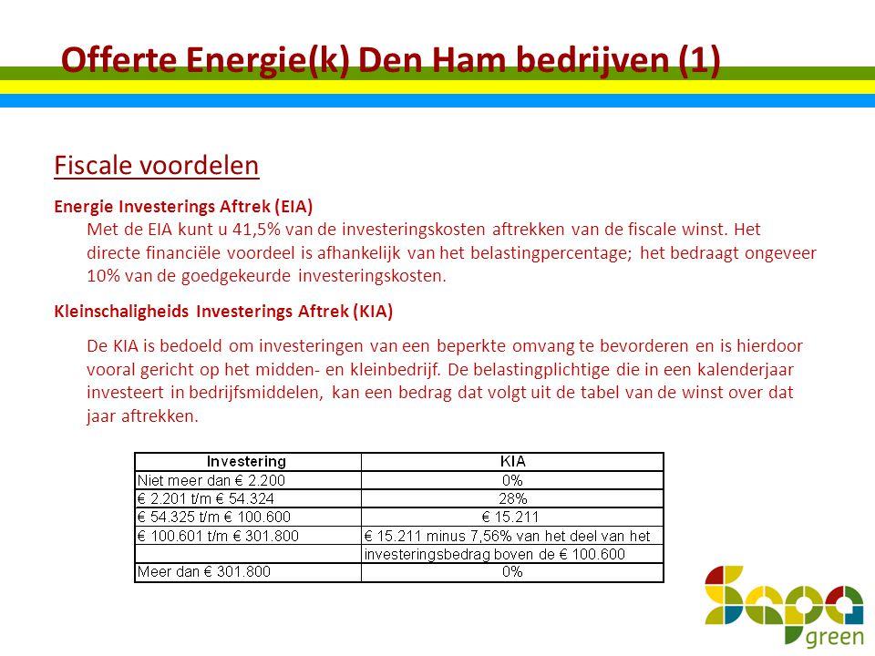 Offerte Energie(k) Den Ham bedrijven (1) Fiscale voordelen Energie Investerings Aftrek (EIA) Met de EIA kunt u 41,5% van de investeringskosten aftrekk