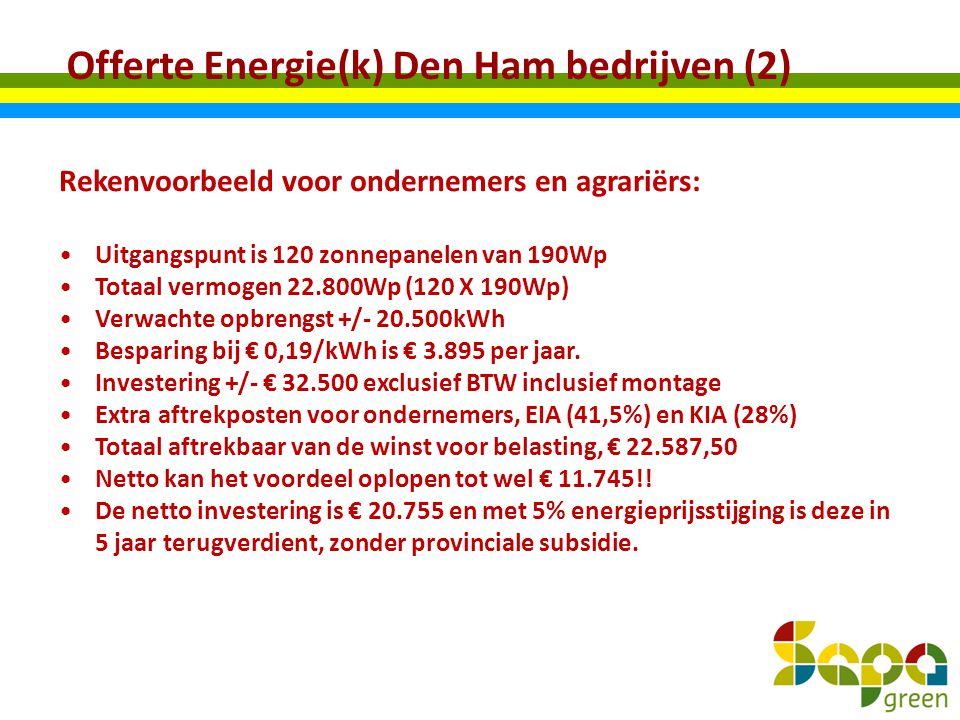 Offerte Energie(k) Den Ham bedrijven (2) Rekenvoorbeeld voor ondernemers en agrariërs: Uitgangspunt is 120 zonnepanelen van 190Wp Totaal vermogen 22.8