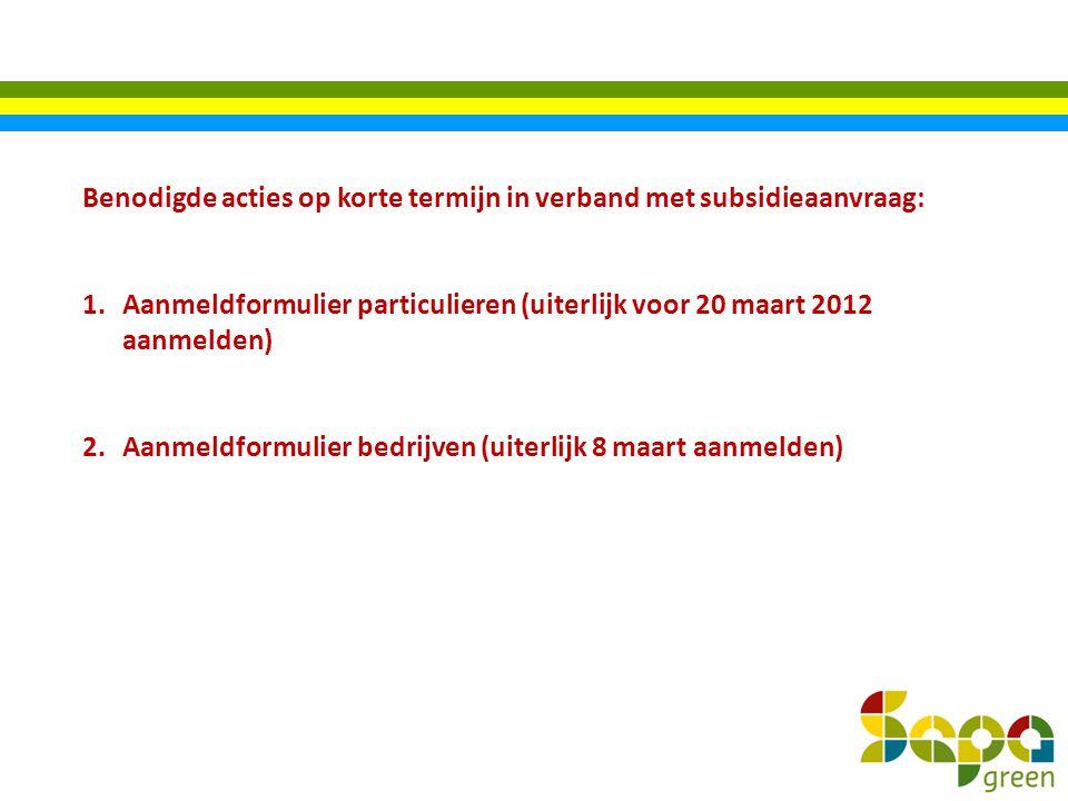 Benodigde acties op korte termijn in verband met subsidieaanvraag: 1.Aanmeldformulier particulieren (uiterlijk voor 20 maart 2012 aanmelden) 2.Aanmeld