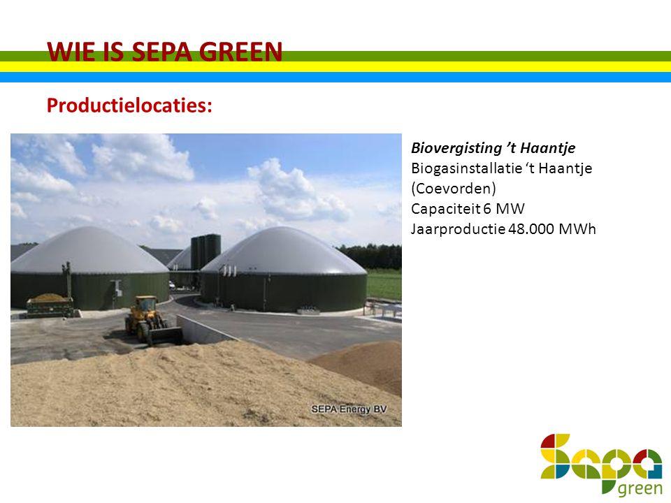 WIE IS SEPA GREEN Productielocaties: Biovergisting 't Haantje Biogasinstallatie 't Haantje (Coevorden) Capaciteit 6 MW Jaarproductie 48.000 MWh