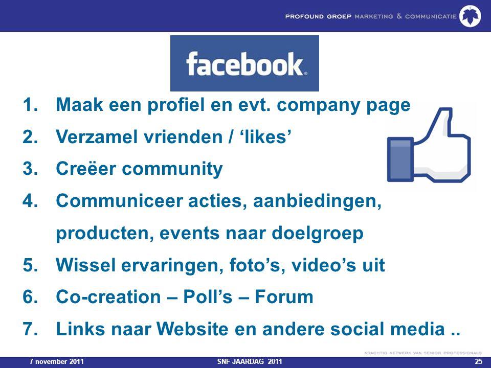 7 november 2011SNF JAARDAG 201125 1.Maak een profiel en evt. company page 2.Verzamel vrienden / 'likes' 3.Creëer community 4.Communiceer acties, aanbi