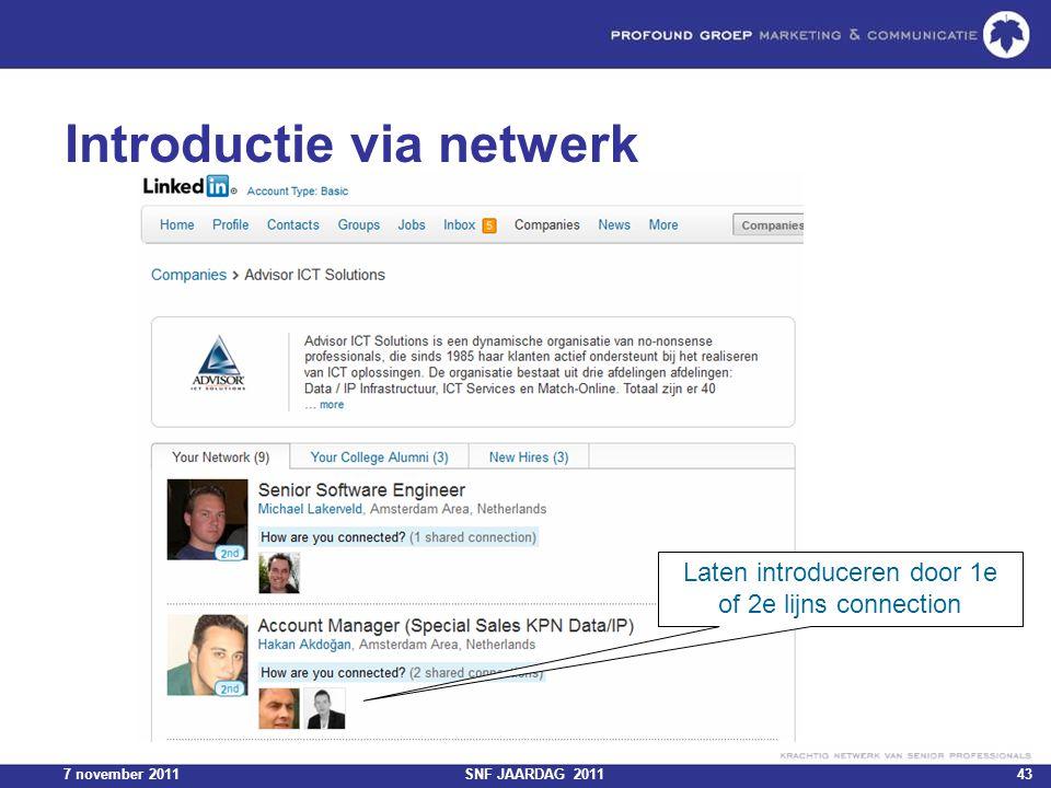 7 november 2011SNF JAARDAG 201143 Introductie via netwerk Laten introduceren door 1e of 2e lijns connection