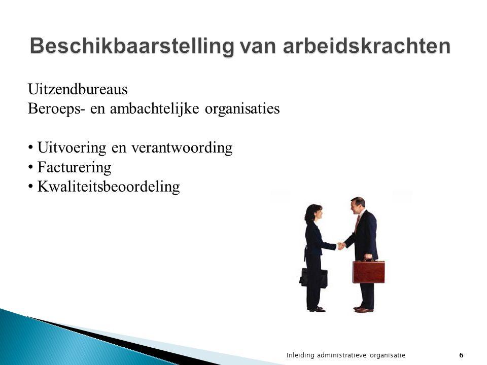 Inleiding administratieve organisatie6 Beschikbaarstelling van arbeidskrachten Uitzendbureaus Beroeps- en ambachtelijke organisaties Uitvoering en ver