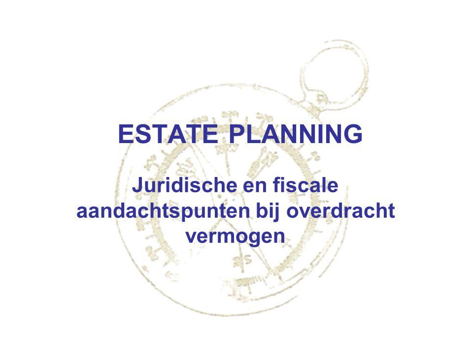 ESTATE PLANNING Juridische en fiscale aandachtspunten bij overdracht vermogen