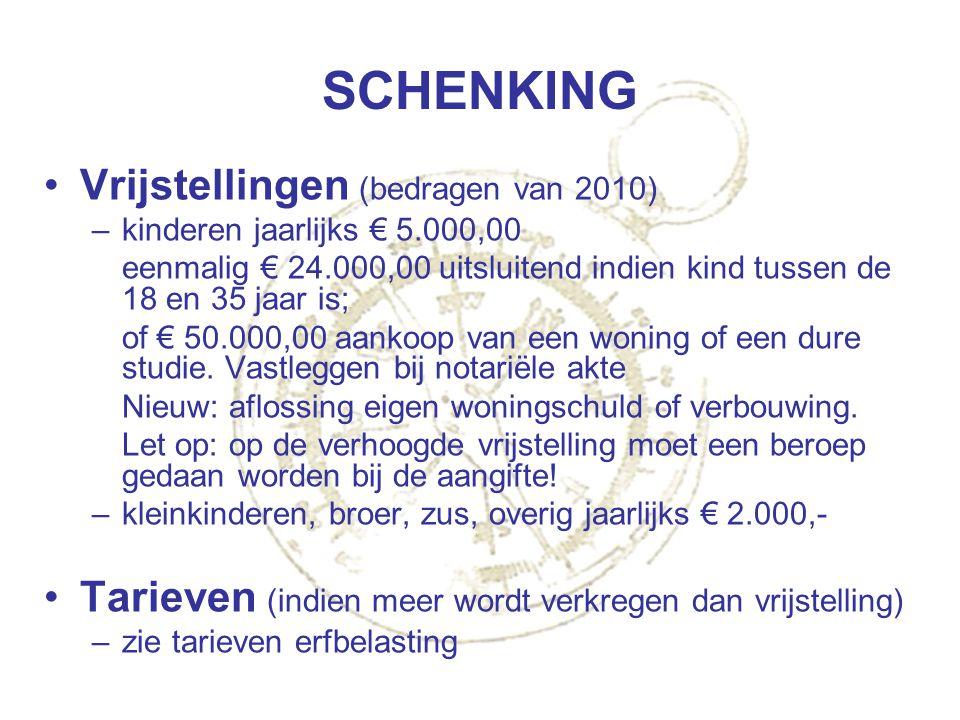SCHENKING Vrijstellingen (bedragen van 2010) –kinderen jaarlijks € 5.000,00 eenmalig € 24.000,00 uitsluitend indien kind tussen de 18 en 35 jaar is; o
