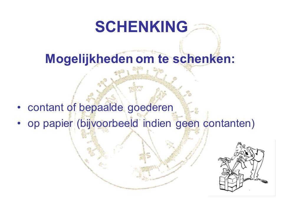 SCHENKING Mogelijkheden om te schenken: contant of bepaalde goederen op papier (bijvoorbeeld indien geen contanten)