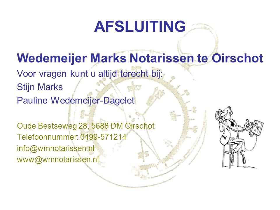 AFSLUITING Wedemeijer Marks Notarissen te Oirschot Voor vragen kunt u altijd terecht bij: Stijn Marks Pauline Wedemeijer-Dagelet Oude Bestseweg 28, 56