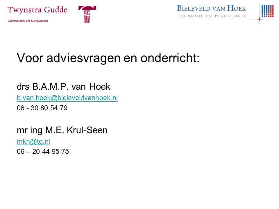 Voor adviesvragen en onderricht: drs B.A.M.P. van Hoek b.van.hoek@bieleveldvanhoek.nl 06 - 30 80 54 79 mr ing M.E. Krul-Seen mkn@tg.nl 06 – 20 44 95 7
