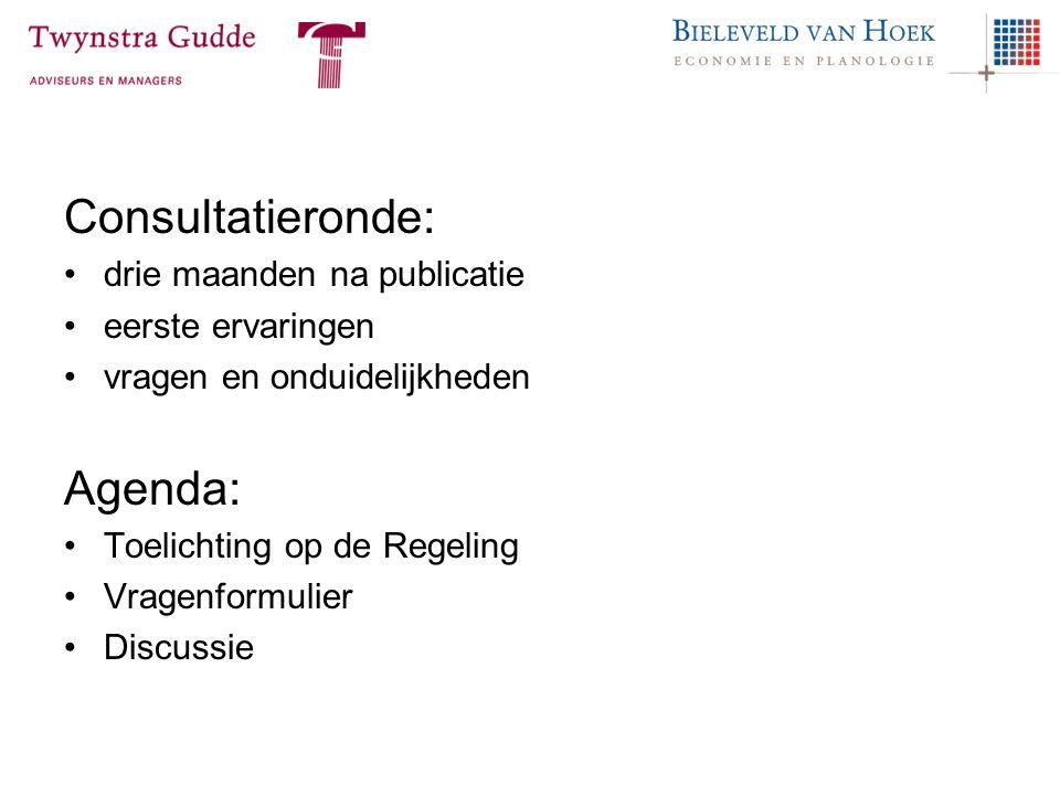 Consultatieronde: drie maanden na publicatie eerste ervaringen vragen en onduidelijkheden Agenda: Toelichting op de Regeling Vragenformulier Discussie