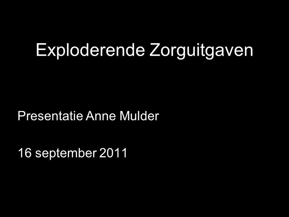 Exploderende Zorguitgaven Presentatie Anne Mulder 16 september 2011