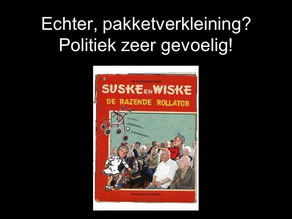 Echter, pakketverkleining Politiek zeer gevoelig!