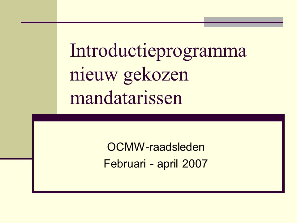 Introductieprogramma nieuw gekozen mandatarissen OCMW-raadsleden Februari - april 2007