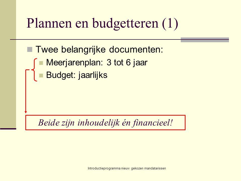 Introductieprogramma nieuw gekozen mandatarissen Plannen en budgetteren (1) Twee belangrijke documenten: Meerjarenplan: 3 tot 6 jaar Budget: jaarlijks Beide zijn inhoudelijk én financieel!