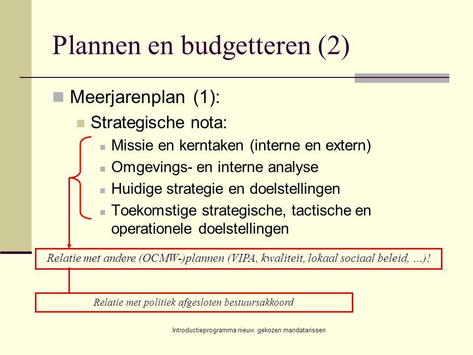 Introductieprogramma nieuw gekozen mandatarissen Plannen en budgetteren (2) Meerjarenplan (1): Strategische nota: Missie en kerntaken (interne en extern) Omgevings- en interne analyse Huidige strategie en doelstellingen Toekomstige strategische, tactische en operationele doelstellingen Relatie met andere (OCMW-)plannen (VIPA, kwaliteit, lokaal sociaal beleid, …).