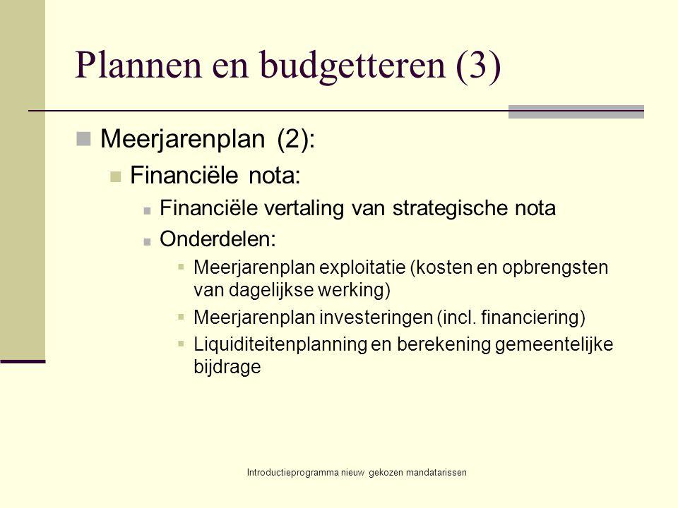 Introductieprogramma nieuw gekozen mandatarissen Plannen en budgetteren (3) Meerjarenplan (2): Financiële nota: Financiële vertaling van strategische nota Onderdelen:  Meerjarenplan exploitatie (kosten en opbrengsten van dagelijkse werking)  Meerjarenplan investeringen (incl.