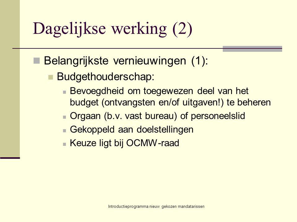 Introductieprogramma nieuw gekozen mandatarissen Dagelijkse werking (2) Belangrijkste vernieuwingen (1): Budgethouderschap: Bevoegdheid om toegewezen deel van het budget (ontvangsten en/of uitgaven!) te beheren Orgaan (b.v.