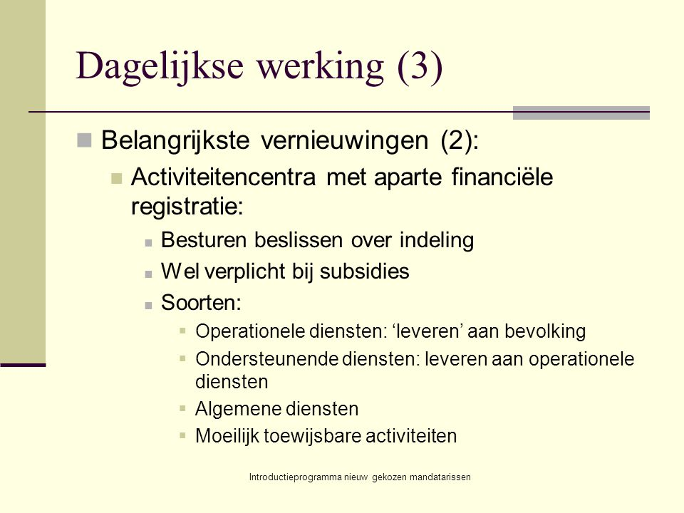 Introductieprogramma nieuw gekozen mandatarissen Dagelijkse werking (3) Belangrijkste vernieuwingen (2): Activiteitencentra met aparte financiële regi