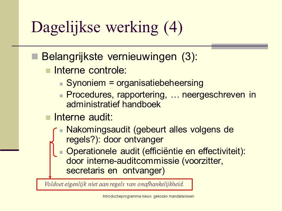 Introductieprogramma nieuw gekozen mandatarissen Dagelijkse werking (4) Belangrijkste vernieuwingen (3): Interne controle: Synoniem = organisatiebehee