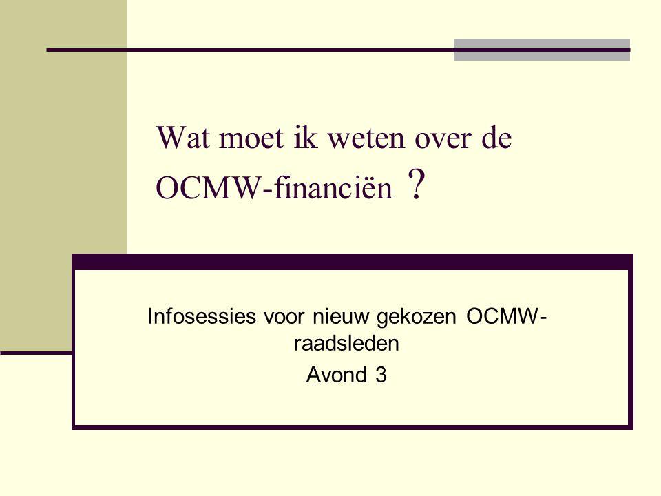 Wat moet ik weten over de OCMW-financiën ? Infosessies voor nieuw gekozen OCMW- raadsleden Avond 3