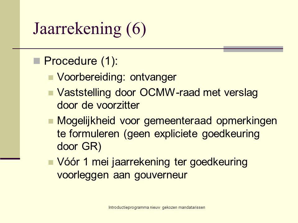 Introductieprogramma nieuw gekozen mandatarissen Jaarrekening (6) Procedure (1): Voorbereiding: ontvanger Vaststelling door OCMW-raad met verslag door