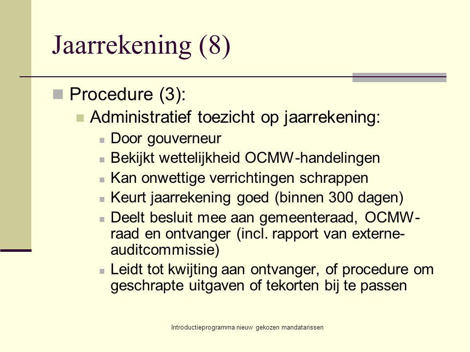 Introductieprogramma nieuw gekozen mandatarissen Jaarrekening (8) Procedure (3): Administratief toezicht op jaarrekening: Door gouverneur Bekijkt wett