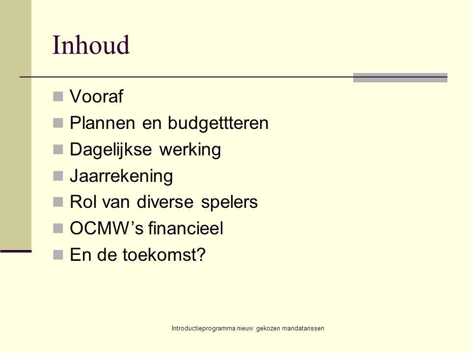 Introductieprogramma nieuw gekozen mandatarissen Inhoud Vooraf Plannen en budgettteren Dagelijkse werking Jaarrekening Rol van diverse spelers OCMW's financieel En de toekomst?