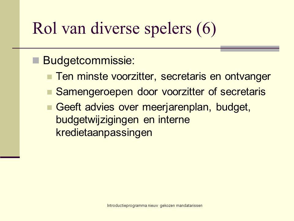 Introductieprogramma nieuw gekozen mandatarissen Rol van diverse spelers (6) Budgetcommissie: Ten minste voorzitter, secretaris en ontvanger Samengero