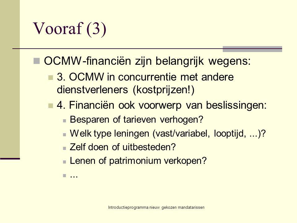Introductieprogramma nieuw gekozen mandatarissen Vooraf (3) OCMW-financiën zijn belangrijk wegens: 3. OCMW in concurrentie met andere dienstverleners