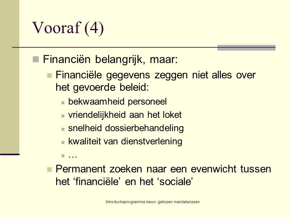 Introductieprogramma nieuw gekozen mandatarissen Vooraf (4) Financiën belangrijk, maar: Financiële gegevens zeggen niet alles over het gevoerde beleid