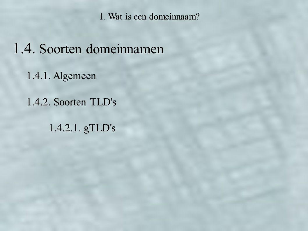 1. Wat is een domeinnaam? 1.4. Soorten domeinnamen 1.4.1. Algemeen 1.4.2. Soorten TLD's 1.4.2.1. gTLD's