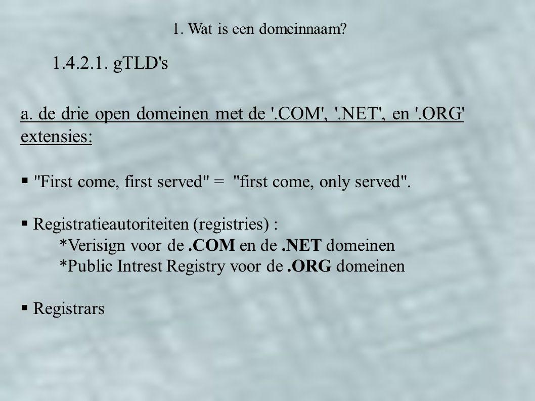 1. Wat is een domeinnaam? 1.4.2.1. gTLD's a. de drie open domeinen met de '.COM', '.NET', en '.ORG' extensies: 