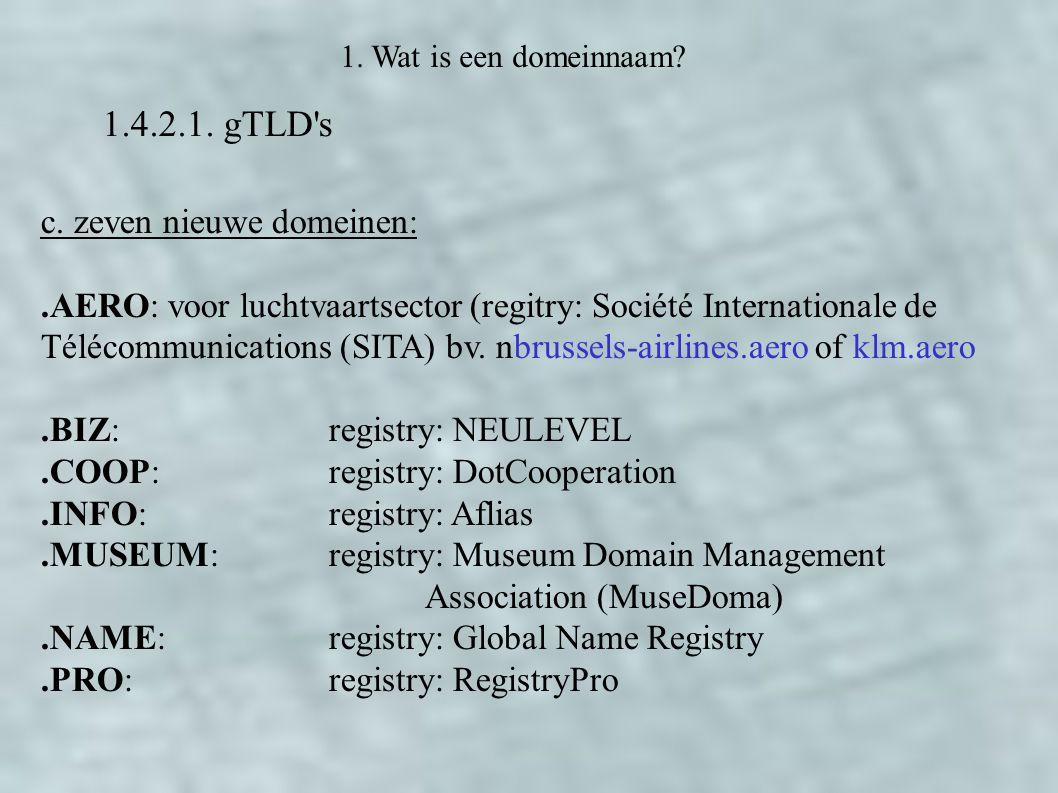 1.4.2.1. gTLD's 1. Wat is een domeinnaam? c. zeven nieuwe domeinen:.AERO: voor luchtvaartsector (regitry: Société Internationale de Télécommunications