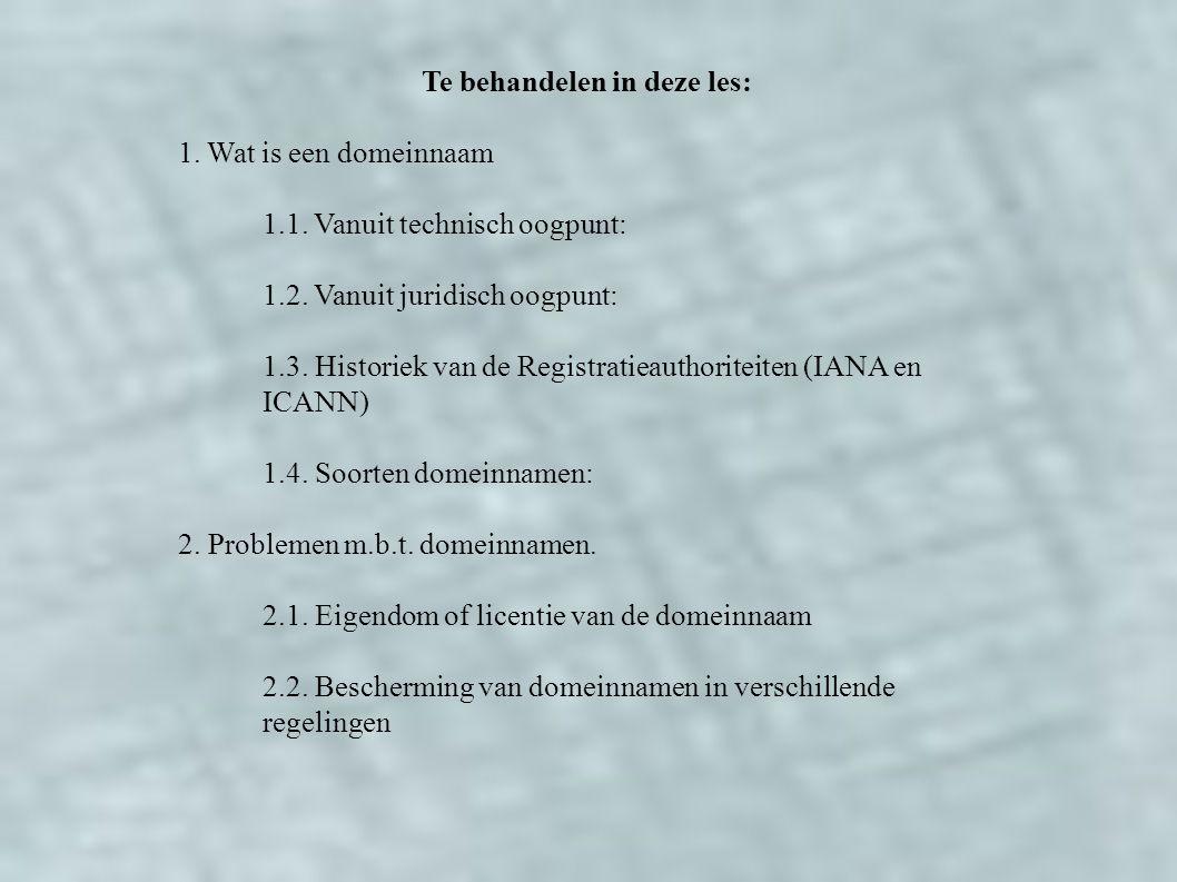 Te behandelen in deze les: 1. Wat is een domeinnaam 1.1. Vanuit technisch oogpunt: 1.2. Vanuit juridisch oogpunt: 1.3. Historiek van de Registratieaut