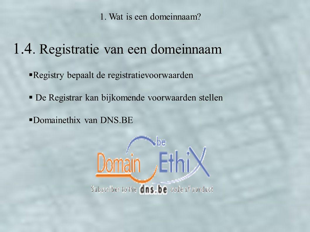 1. Wat is een domeinnaam? 1.4. Registratie van een domeinnaam  Registry bepaalt de registratievoorwaarden  De Registrar kan bijkomende voorwaarden s
