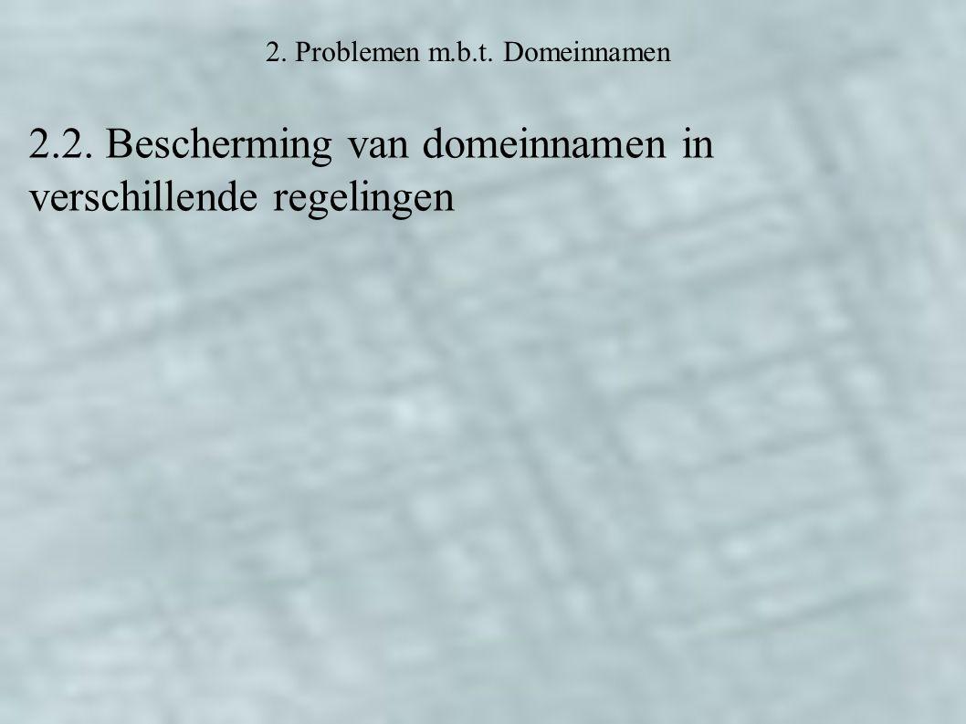 2. Problemen m.b.t. Domeinnamen 2.2. Bescherming van domeinnamen in verschillende regelingen