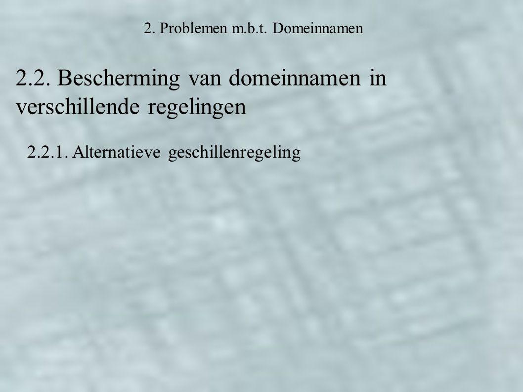 2. Problemen m.b.t. Domeinnamen 2.2. Bescherming van domeinnamen in verschillende regelingen 2.2.1. Alternatieve geschillenregeling