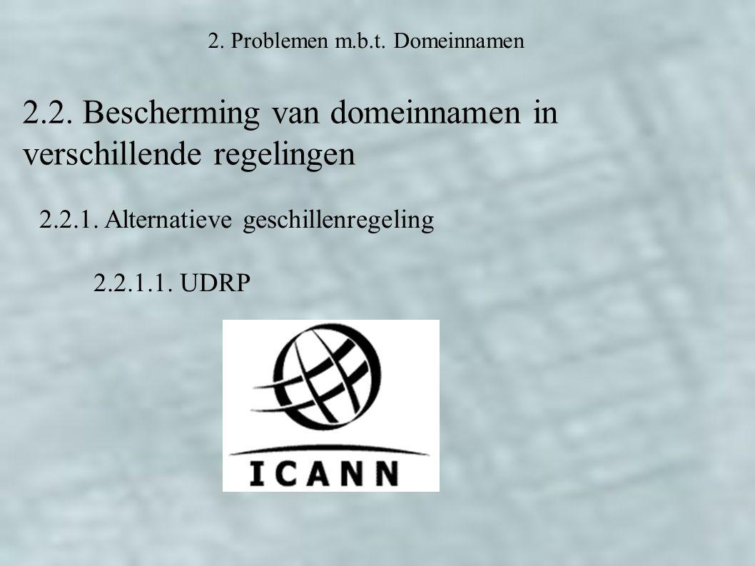 2. Problemen m.b.t. Domeinnamen 2.2. Bescherming van domeinnamen in verschillende regelingen 2.2.1. Alternatieve geschillenregeling 2.2.1.1. UDRP
