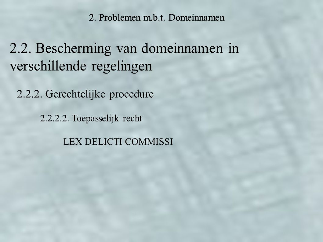 2. Problemen m.b.t. Domeinnamen 2.2. Bescherming van domeinnamen in verschillende regelingen 2.2.2. Gerechtelijke procedure 2.2.2.2. Toepasselijk rech