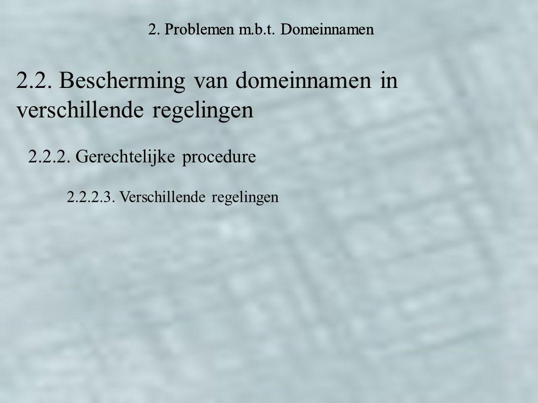 2. Problemen m.b.t. Domeinnamen 2.2. Bescherming van domeinnamen in verschillende regelingen 2.2.2. Gerechtelijke procedure 2.2.2.3. Verschillende reg
