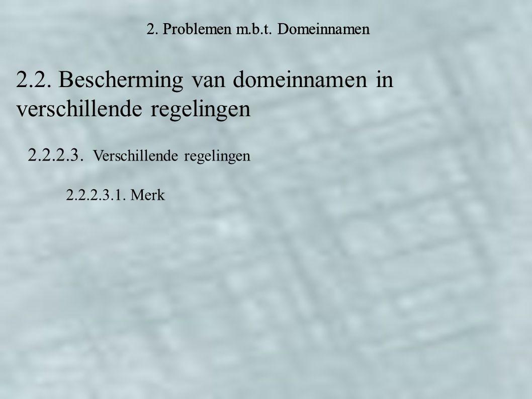 2. Problemen m.b.t. Domeinnamen 2.2. Bescherming van domeinnamen in verschillende regelingen 2.2.2.3. Verschillende regelingen 2.2.2.3.1. Merk