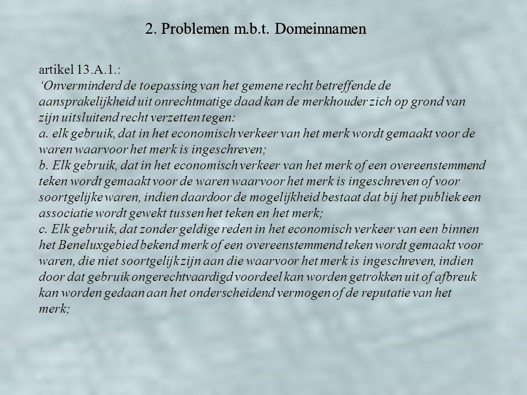 2. Problemen m.b.t. Domeinnamen artikel 13.A.1.: 'Onverminderd de toepassing van het gemene recht betreffende de aansprakelijkheid uit onrechtmatige d